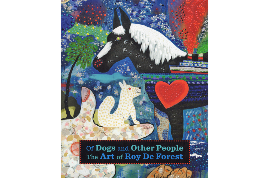 Of Dogs and Other People: The Art of Roy De Forest exhibition catalog.