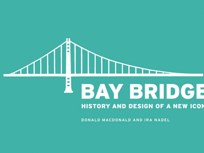 Donald MacDonald and Ira Nadel, Bay Bridge: History and Design of a New Icon (San Francisco: Chronicle Books, 2013), Cover.