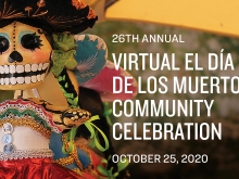 Skeleton doll with words reading: 26th Virtual El Día de los Muertos Community Celebration, October 25, 2020
