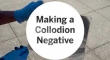 Making a Collodion Negative